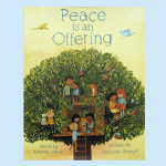 The beautiful picture book Peace is an Offering celebrates how to share peaceful acts with friends.